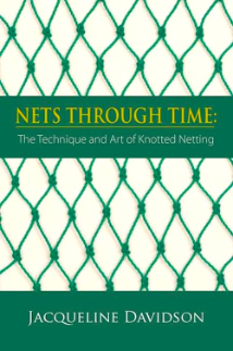 NETS THROUGH TIME: The Technique and Art of Knotted Netting