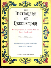 The DICTIONARY of NEEDLEWORK by Sophia Frances Ann CAULFEILD